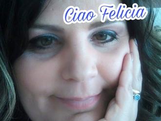 Ciao Felicia...